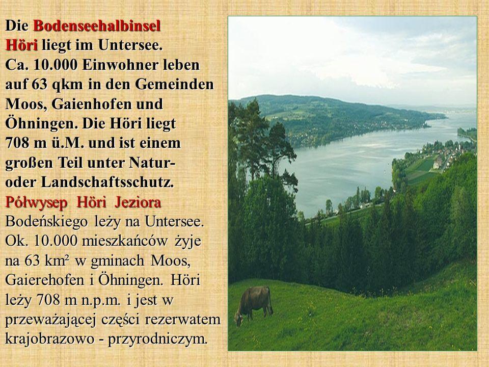Die Bodenseehalbinsel Höri liegt im Untersee. Ca. 10.000 Einwohner leben auf 63 qkm in den Gemeinden Moos, Gaienhofen und Öhningen. Die Höri liegt 708