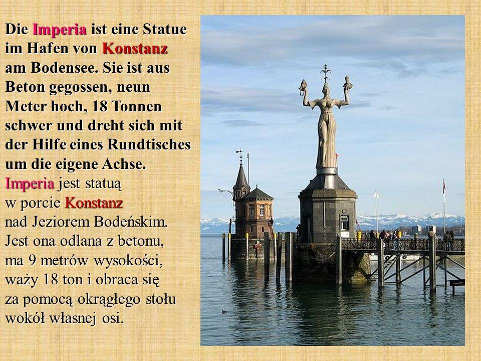 Die Imperia ist eine Statue im Hafen von Konstanz am Bodensee. Sie ist aus Beton gegossen, neun Meter hoch, 18 Tonnen schwer und dreht sich mit der Hi