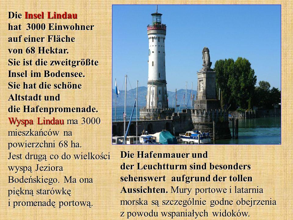 Die Insel Lindau hat 3000 Einwohner auf einer Fläche von 68 Hektar. Sie ist die zweitgrößte Insel im Bodensee. Sie hat die schöne Altstadt und die Haf