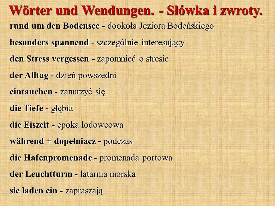Wörter und Wendungen. - Słówka i zwroty. rund um den Bodensee - dookoła Jeziora Bodeńskiego besonders spannend - szczególnie interesujący den Stress v