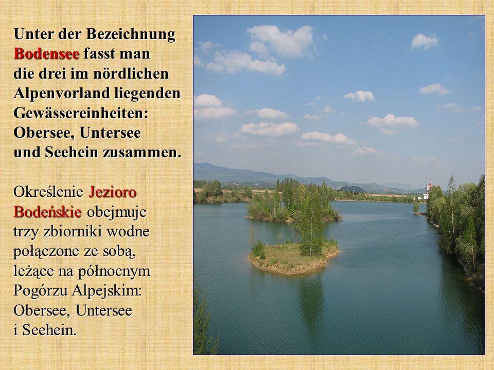 Unter der Bezeichnung Bodensee fasst man die drei im nördlichen Alpenvorland liegenden Gewässereinheiten: Obersee, Untersee und Seehein zusammen. Okre
