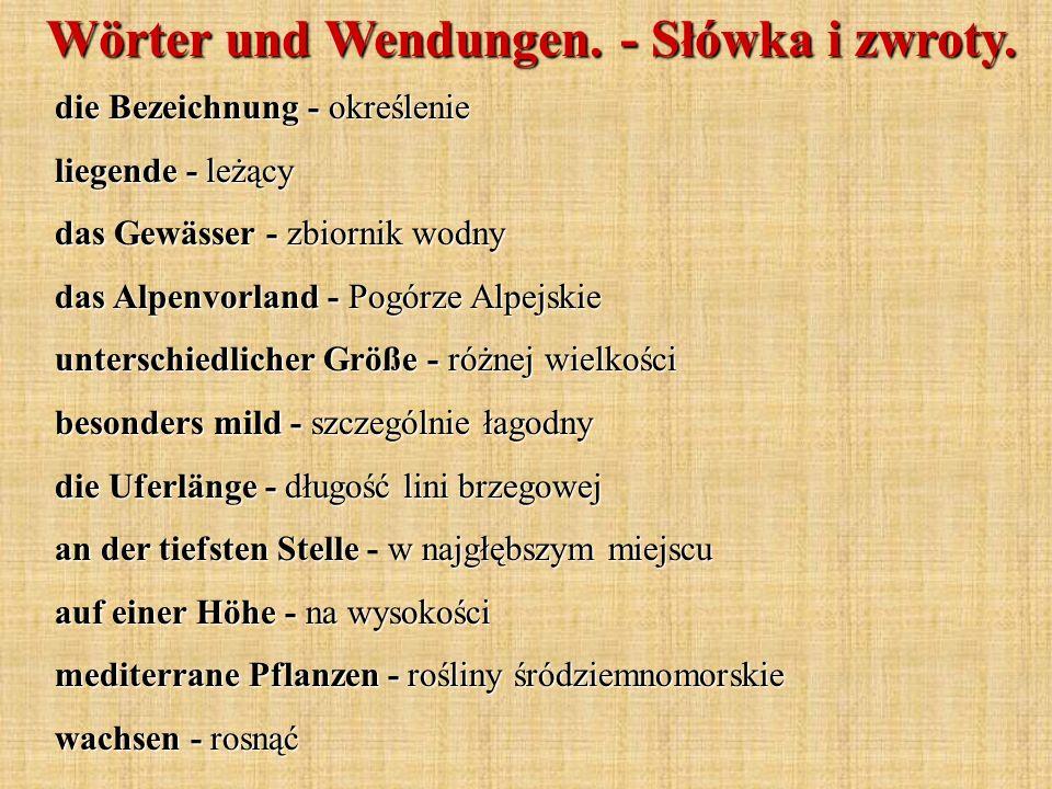 Wörter und Wendungen. - Słówka i zwroty. die Bezeichnung - określenie liegende - leżący das Gewässer - zbiornik wodny das Alpenvorland - Pogórze Alpej