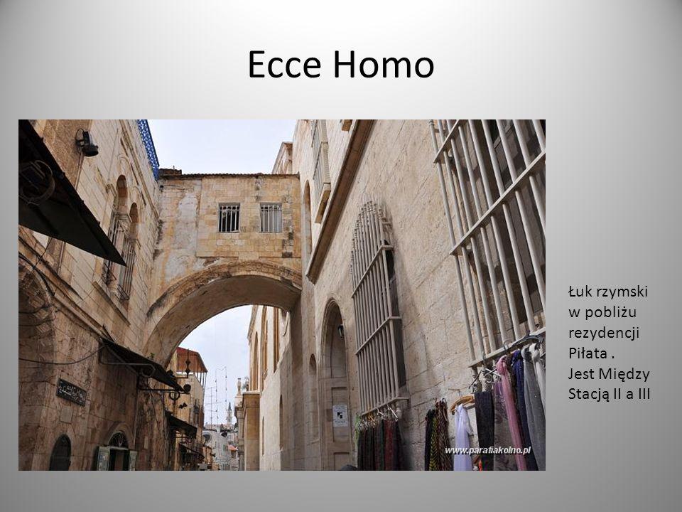 Ecce Homo Łuk rzymski w pobliżu rezydencji Piłata. Jest Między Stacją II a III