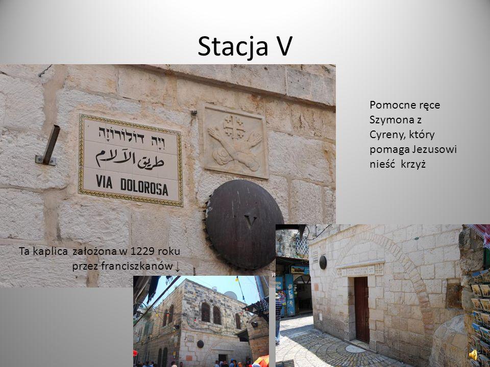 Stacja V Pomocne ręce Szymona z Cyreny, który pomaga Jezusowi nieść krzyż Ta kaplica założona w 1229 roku przez franciszkanów