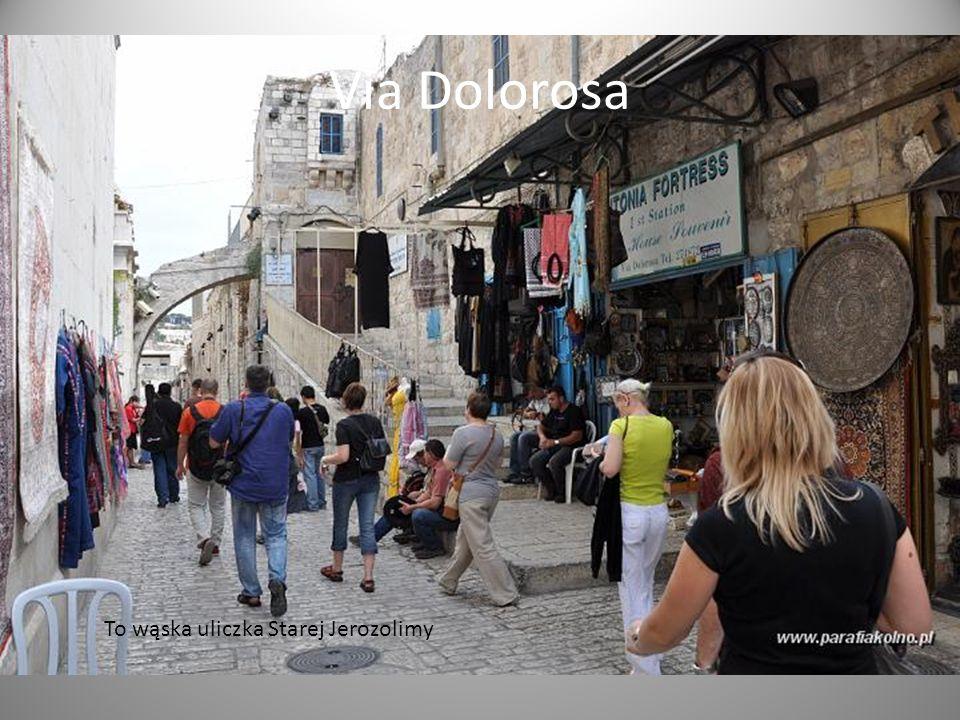 Via Dolorosa To wąska uliczka Starej Jerozolimy
