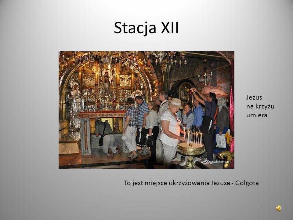 Stacja XII To jest miejsce ukrzyżowania Jezusa - Golgota Jezus na krzyżu umiera