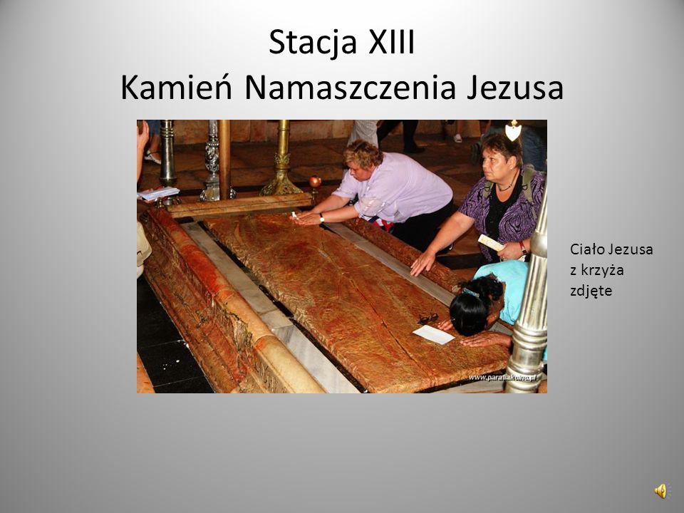 Stacja XIII Kamień Namaszczenia Jezusa Ciało Jezusa z krzyża zdjęte