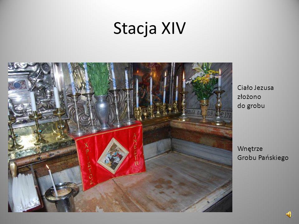 Stacja XIV Wnętrze Grobu Pańskiego Ciało Jezusa złożono do grobu