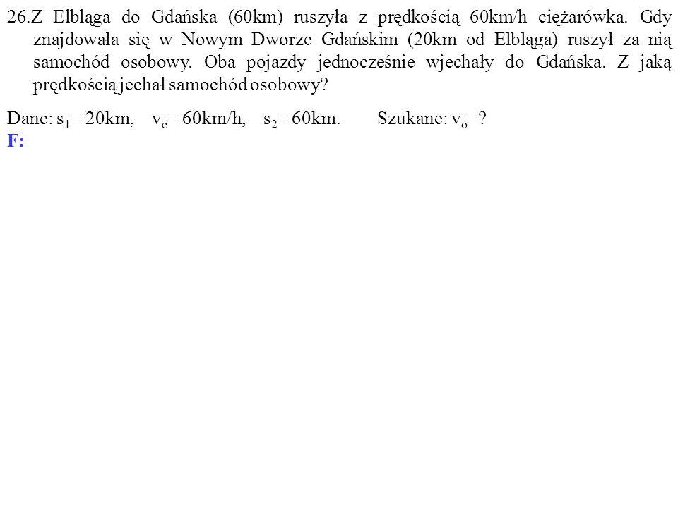 Dane: s 1 = 20km, v c = 60km/h, s 2 = 60km. Szukane: v o =? F: