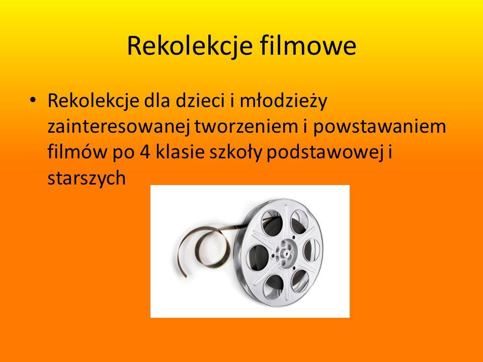 Rekolekcje filmowe Rekolekcje dla dzieci i młodzieży zainteresowanej tworzeniem i powstawaniem filmów po 4 klasie szkoły podstawowej i starszych