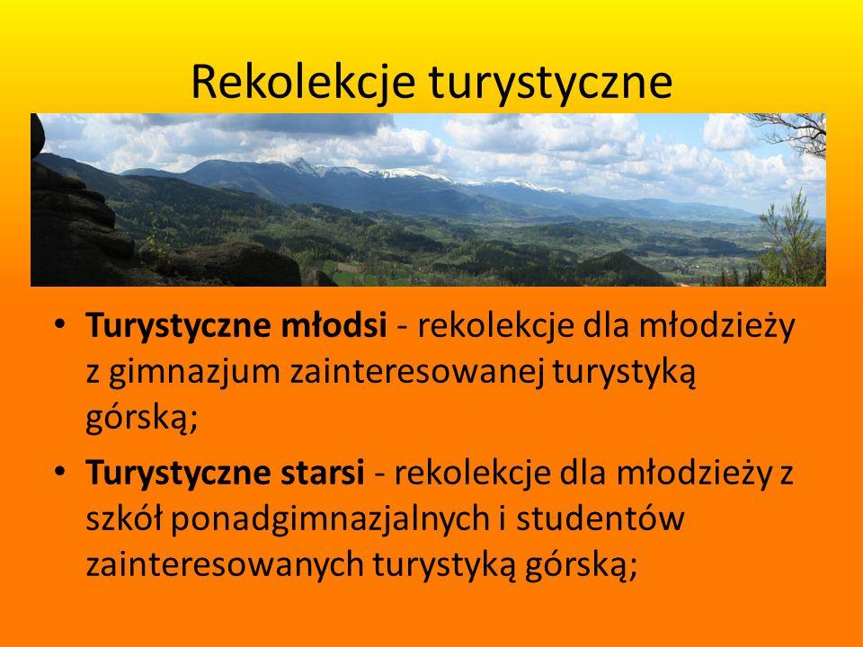 Rekolekcje turystyczne Turystyczne młodsi - rekolekcje dla młodzieży z gimnazjum zainteresowanej turystyką górską; Turystyczne starsi - rekolekcje dla młodzieży z szkół ponadgimnazjalnych i studentów zainteresowanych turystyką górską;