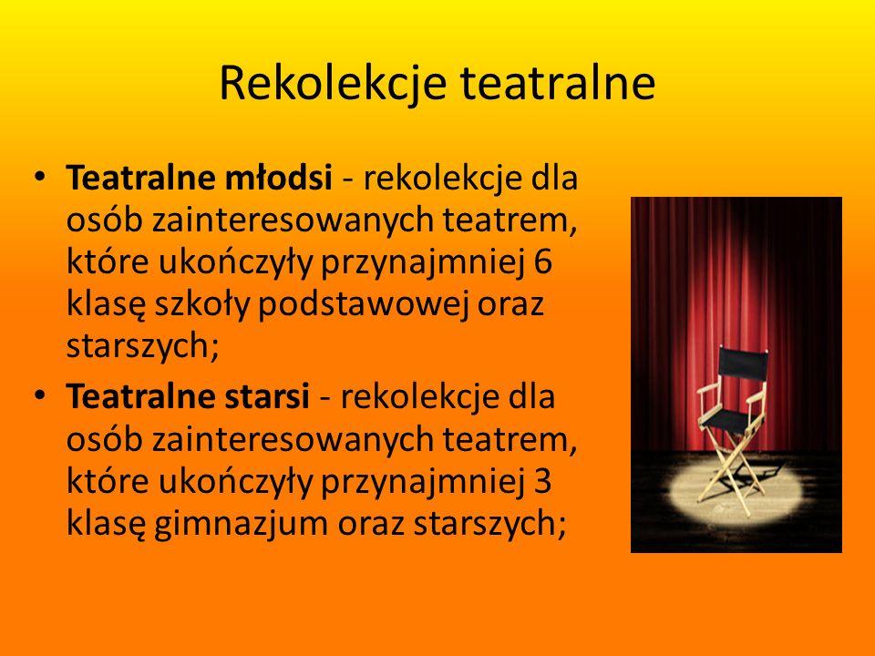 Rekolekcje teatralne Teatralne młodsi - rekolekcje dla osób zainteresowanych teatrem, które ukończyły przynajmniej 6 klasę szkoły podstawowej oraz starszych; Teatralne starsi - rekolekcje dla osób zainteresowanych teatrem, które ukończyły przynajmniej 3 klasę gimnazjum oraz starszych;