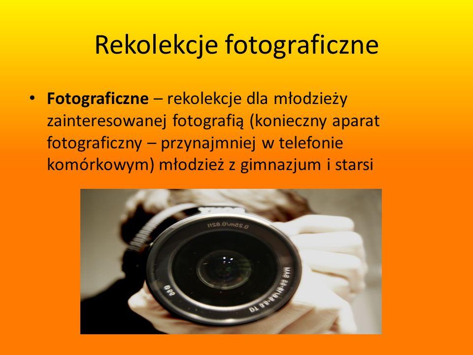 Rekolekcje fotograficzne Fotograficzne – rekolekcje dla młodzieży zainteresowanej fotografią (konieczny aparat fotograficzny – przynajmniej w telefonie komórkowym) młodzież z gimnazjum i starsi