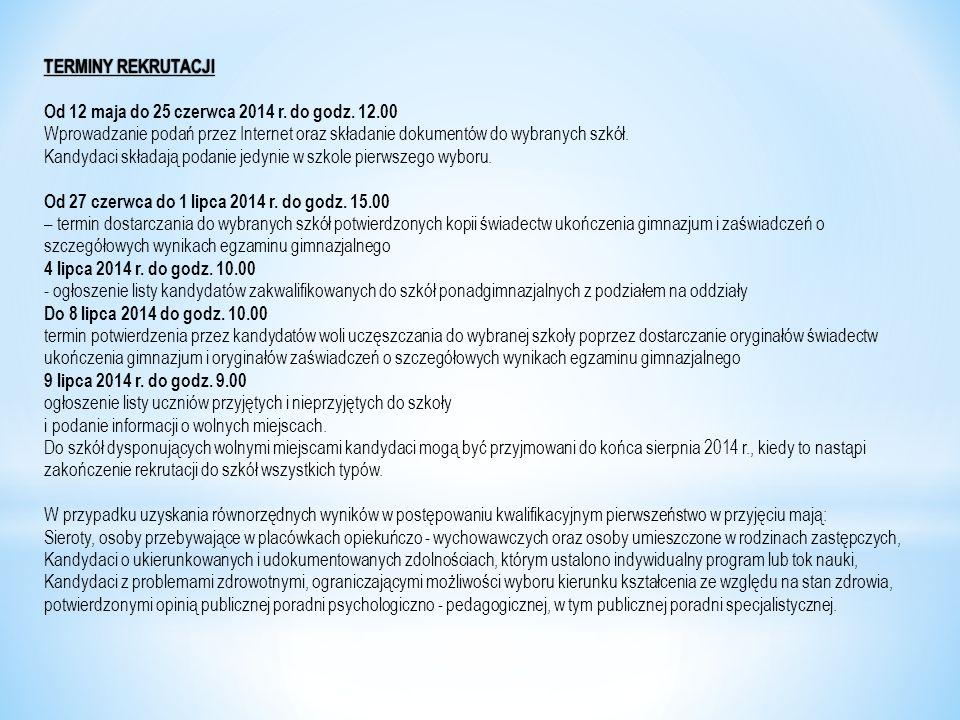 TERMINY REKRUTACJITERMINY REKRUTACJI Od 12 maja do 25 czerwca 2014 r. do godz. 12.00 Wprowadzanie podań przez Internet oraz składanie dokumentów do wy