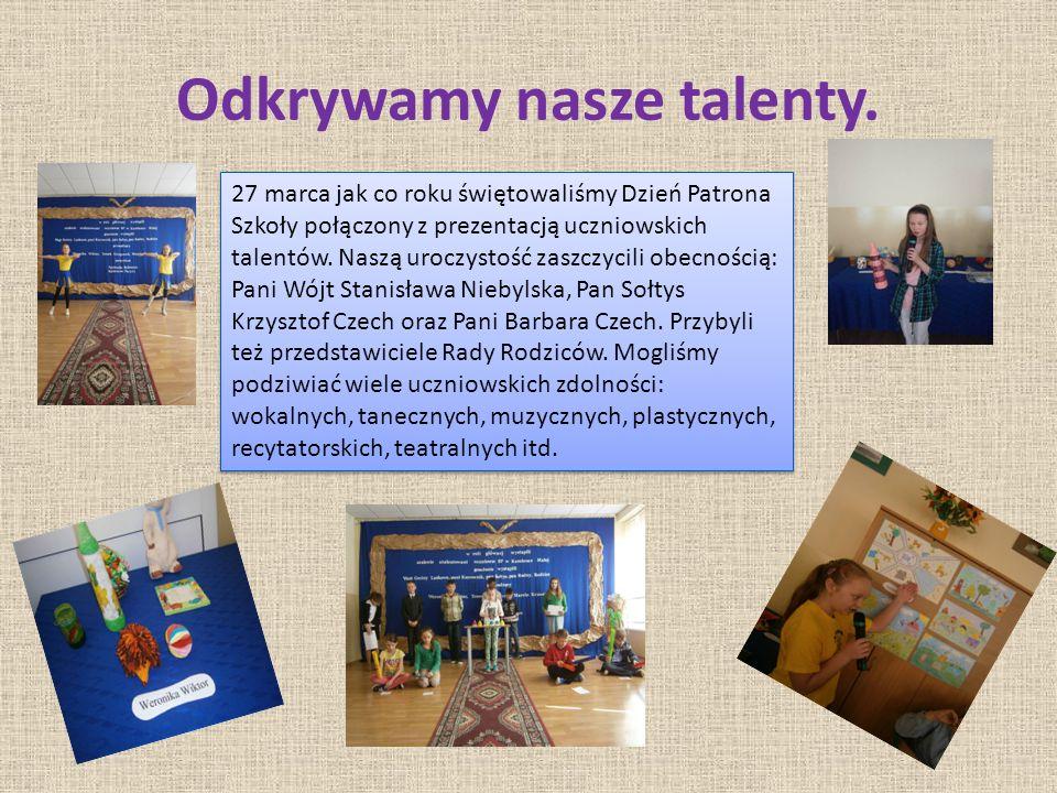 Odkrywamy nasze talenty. 27 marca jak co roku świętowaliśmy Dzień Patrona Szkoły połączony z prezentacją uczniowskich talentów. Naszą uroczystość zasz