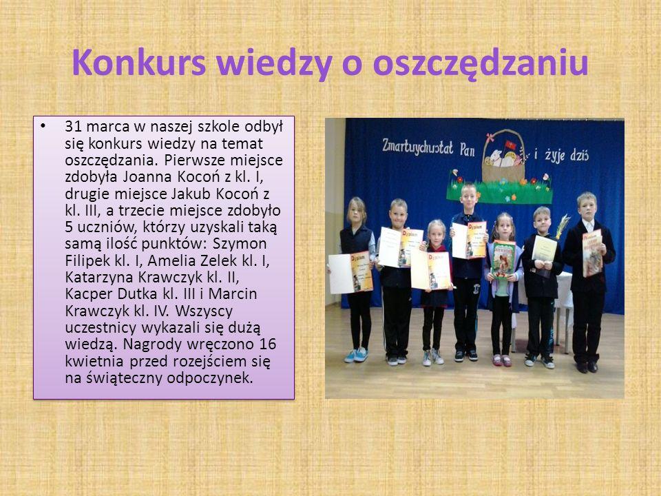 Konkurs wiedzy o oszczędzaniu 31 marca w naszej szkole odbył się konkurs wiedzy na temat oszczędzania. Pierwsze miejsce zdobyła Joanna Kocoń z kl. I,