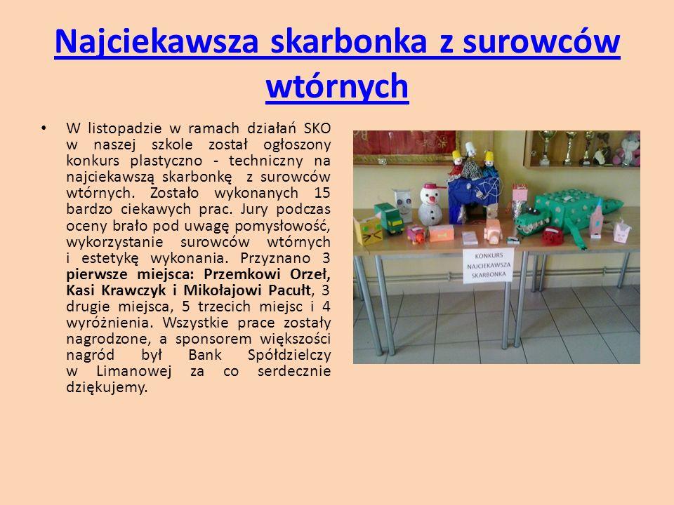 Najciekawsza skarbonka z surowców wtórnych W listopadzie w ramach działań SKO w naszej szkole został ogłoszony konkurs plastyczno - techniczny na najc