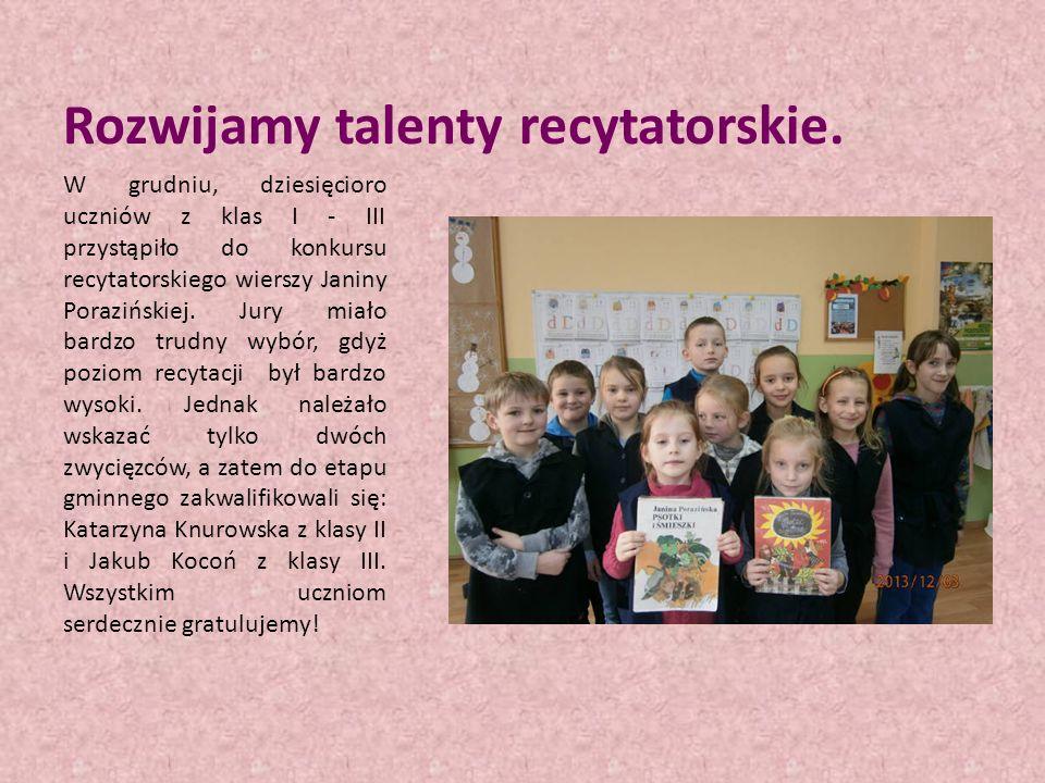Rozwijamy talenty recytatorskie. W grudniu, dziesięcioro uczniów z klas I - III przystąpiło do konkursu recytatorskiego wierszy Janiny Porazińskiej. J