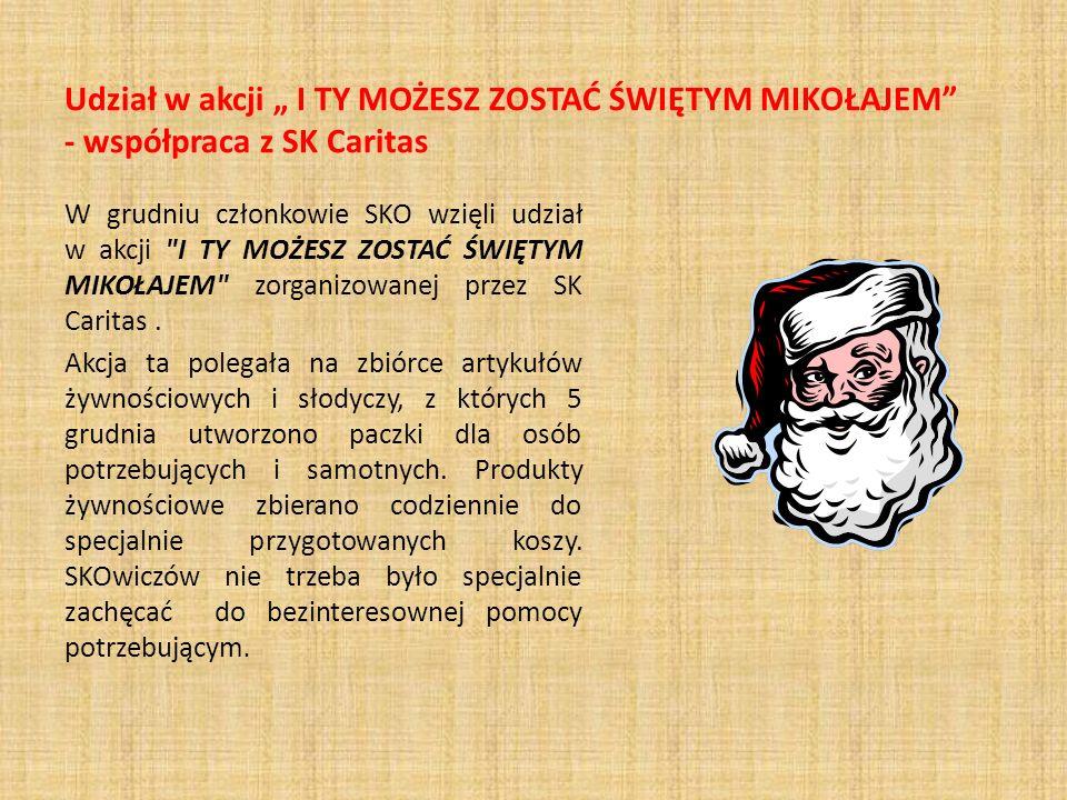 Udział w akcji I TY MOŻESZ ZOSTAĆ ŚWIĘTYM MIKOŁAJEM - współpraca z SK Caritas W grudniu członkowie SKO wzięli udział w akcji