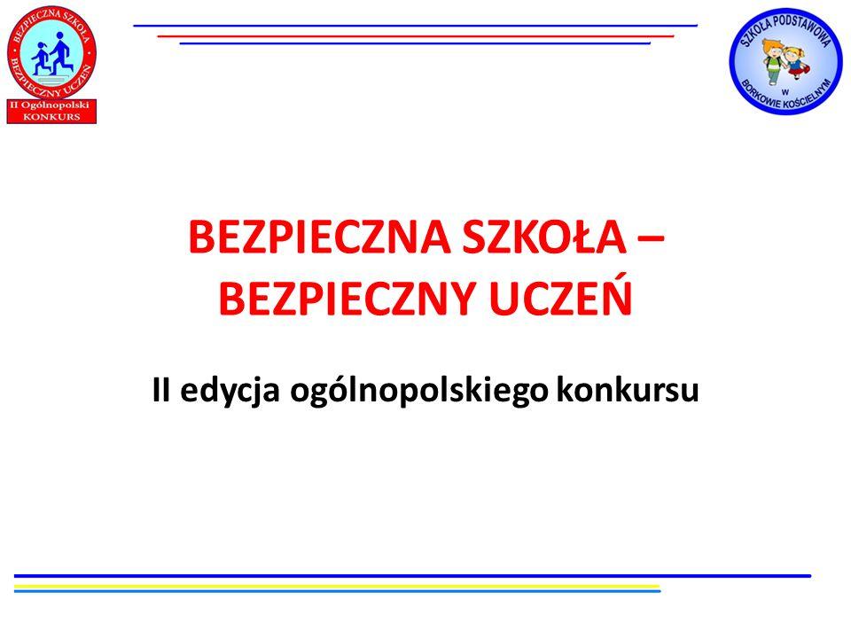 BEZPIECZNA SZKOŁA – BEZPIECZNY UCZEŃ II edycja ogólnopolskiego konkursu