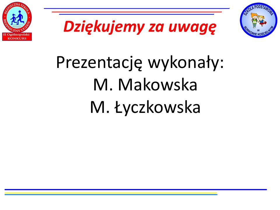 Dziękujemy za uwagę Prezentację wykonały: M. Makowska M. Łyczkowska