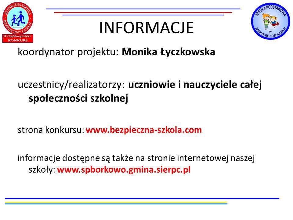 INFORMACJE koordynator projektu: Monika Łyczkowska uczestnicy/realizatorzy: uczniowie i nauczyciele całej społeczności szkolnej strona konkursu: www.b