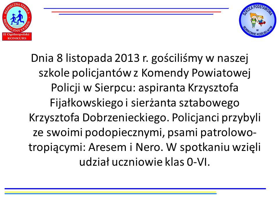 Dnia 8 listopada 2013 r. gościliśmy w naszej szkole policjantów z Komendy Powiatowej Policji w Sierpcu: aspiranta Krzysztofa Fijałkowskiego i sierżant