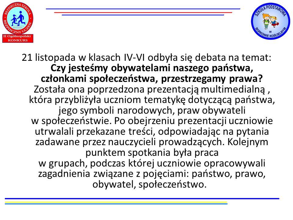 21 listopada w klasach IV-VI odbyła się debata na temat: Czy jesteśmy obywatelami naszego państwa, członkami społeczeństwa, przestrzegamy prawa? Zosta