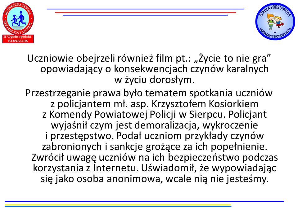 Uczniowie obejrzeli również film pt.: Życie to nie gra opowiadający o konsekwencjach czynów karalnych w życiu dorosłym. Przestrzeganie prawa było tema
