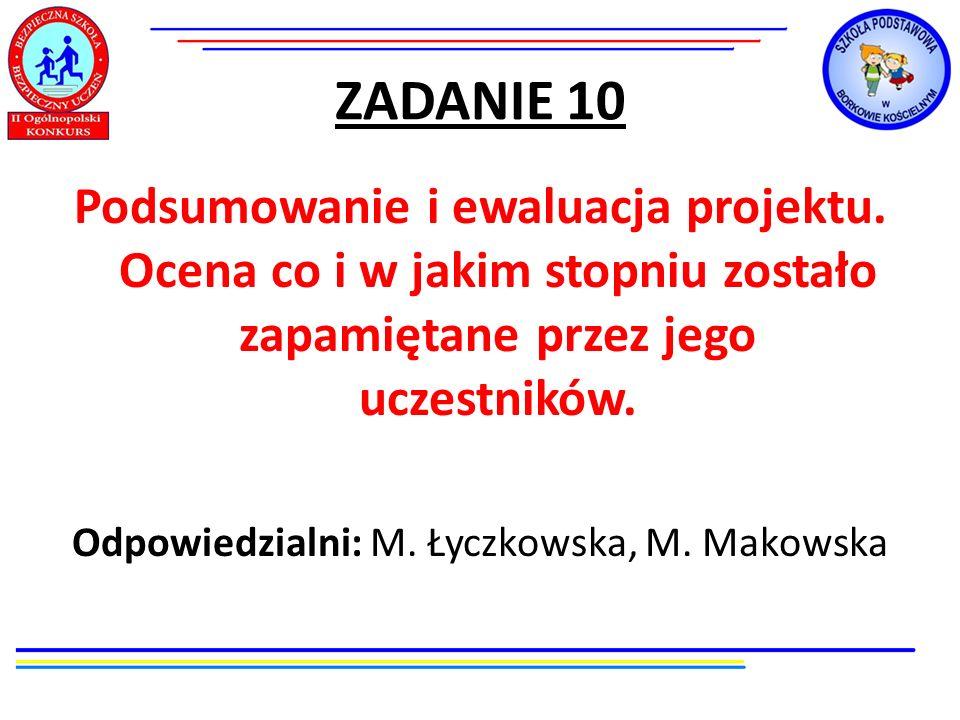ZADANIE 10 Podsumowanie i ewaluacja projektu. Ocena co i w jakim stopniu zostało zapamiętane przez jego uczestników. Odpowiedzialni: M. Łyczkowska, M.