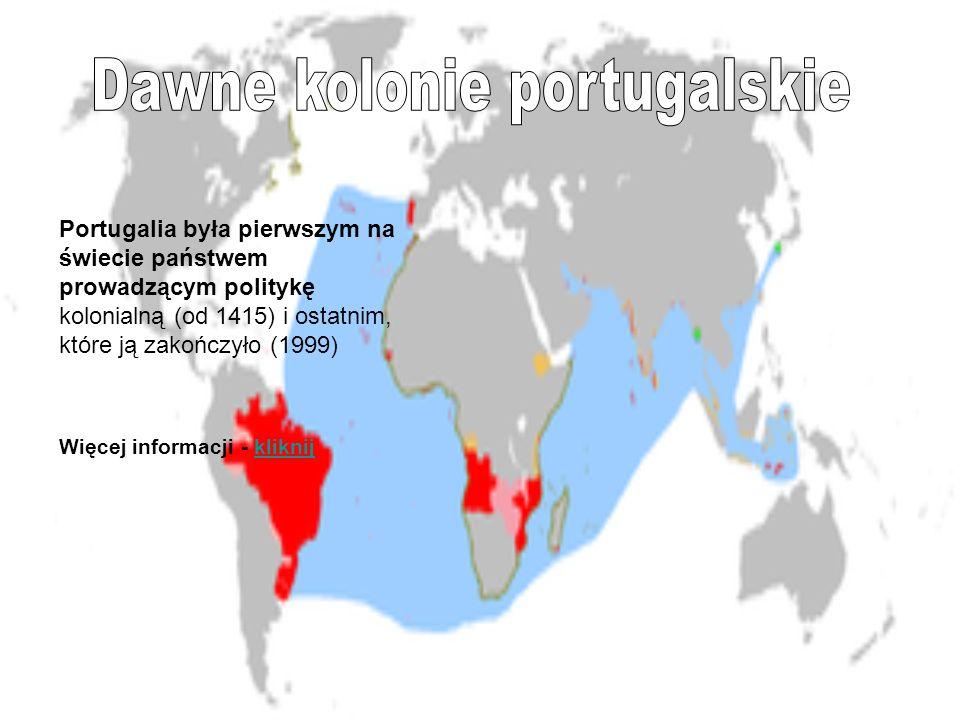 Portugalia była pierwszym na świecie państwem prowadzącym politykę kolonialną (od 1415) i ostatnim, które ją zakończyło (1999) Więcej informacji - kliknijkliknij
