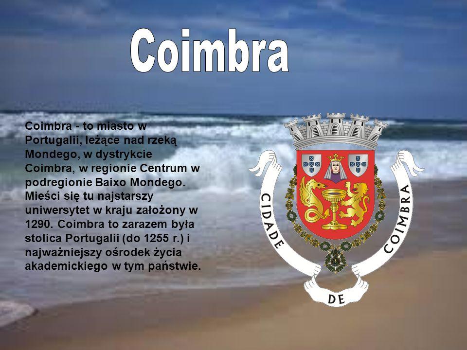 Coimbra - to miasto w Portugalii, leżące nad rzeką Mondego, w dystrykcie Coimbra, w regionie Centrum w podregionie Baixo Mondego.