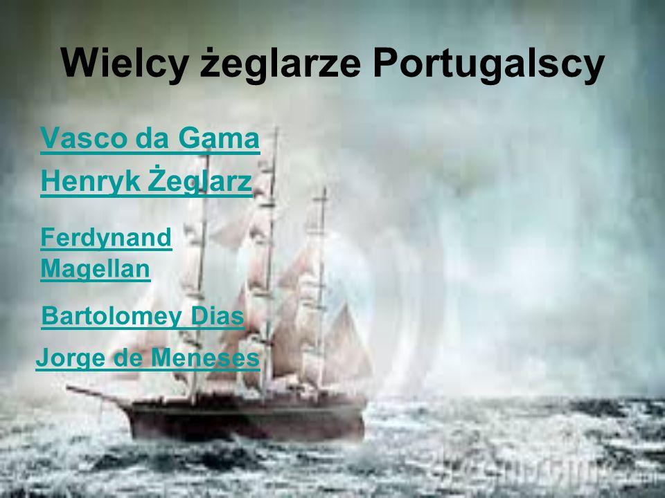 Wielcy żeglarze Portugalscy Vasco da Gama Henryk Żeglarz Ferdynand Magellan Bartolomey Dias Jorge de Meneses