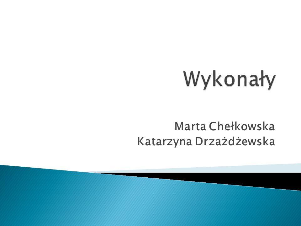 Marta Chełkowska Katarzyna Drzażdżewska