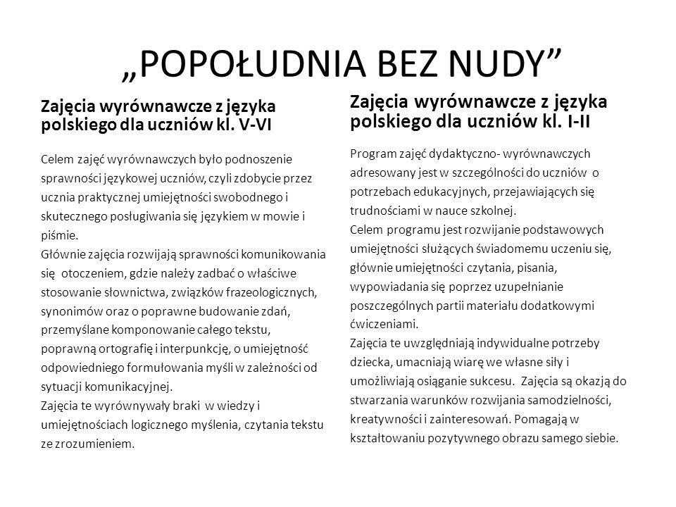 POPOŁUDNIA BEZ NUDY Zajęcia wyrównawcze z języka polskiego dla uczniów kl. V-VI Celem zajęć wyrównawczych było podnoszenie sprawności językowej ucznió