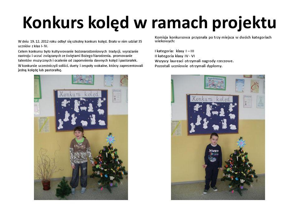 W dniu 19. 12. 2012 roku odbył się szkolny konkurs kolęd. Brało w nim udział 35 uczniów z klas I- IV. Celem konkursu było kultywowanie bożonarodzeniow