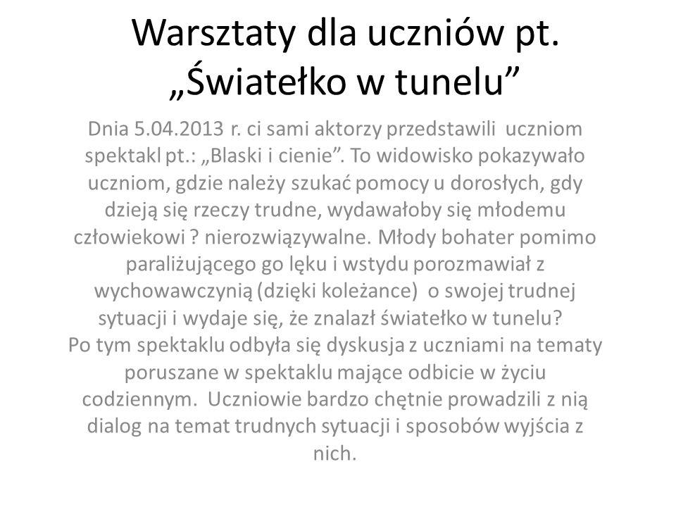 Warsztaty dla uczniów pt.Światełko w tunelu Dnia 5.04.2013 r.
