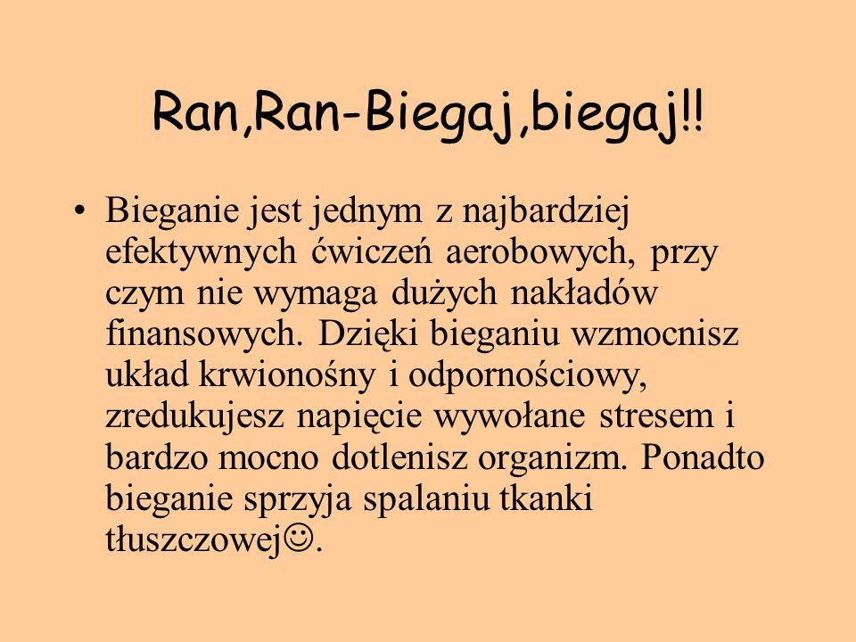 Ran,Ran-Biegaj,biegaj!! Bieganie jest jednym z najbardziej efektywnych ćwiczeń aerobowych, przy czym nie wymaga dużych nakładów finansowych. Dzięki bi