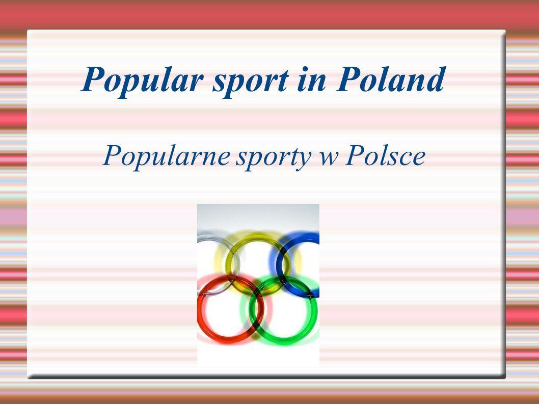 Popular sport in Poland Popularne sporty w Polsce