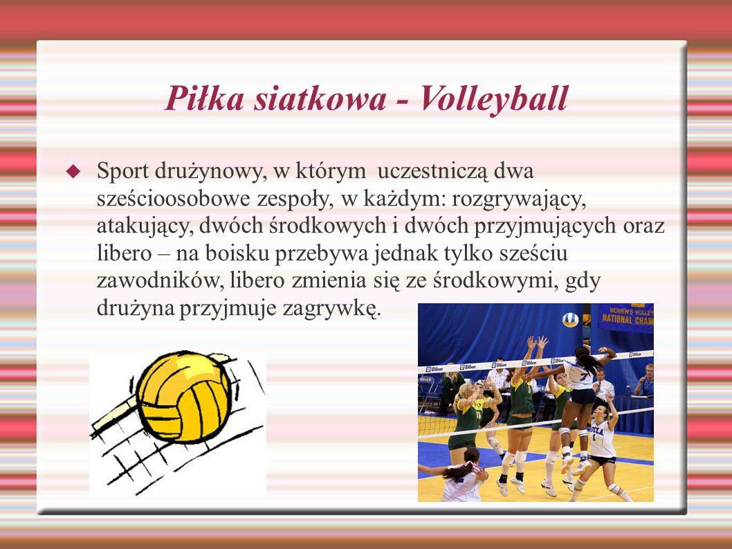 Piłka siatkowa - Volleyball Sport drużynowy, w którym uczestniczą dwa sześcioosobowe zespoły, w każdym: rozgrywający, atakujący, dwóch środkowych i dw