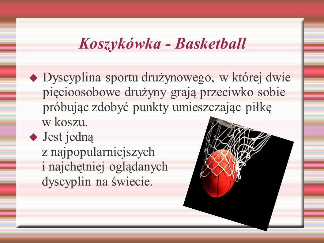 Koszykówka - Basketball Dyscyplina sportu drużynowego, w której dwie pięcioosobowe drużyny grają przeciwko sobie próbując zdobyć punkty umieszczając p