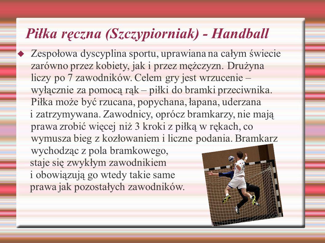 Piłka ręczna (Szczypiorniak) - Handball Zespołowa dyscyplina sportu, uprawiana na całym świecie zarówno przez kobiety, jak i przez mężczyzn. Drużyna l