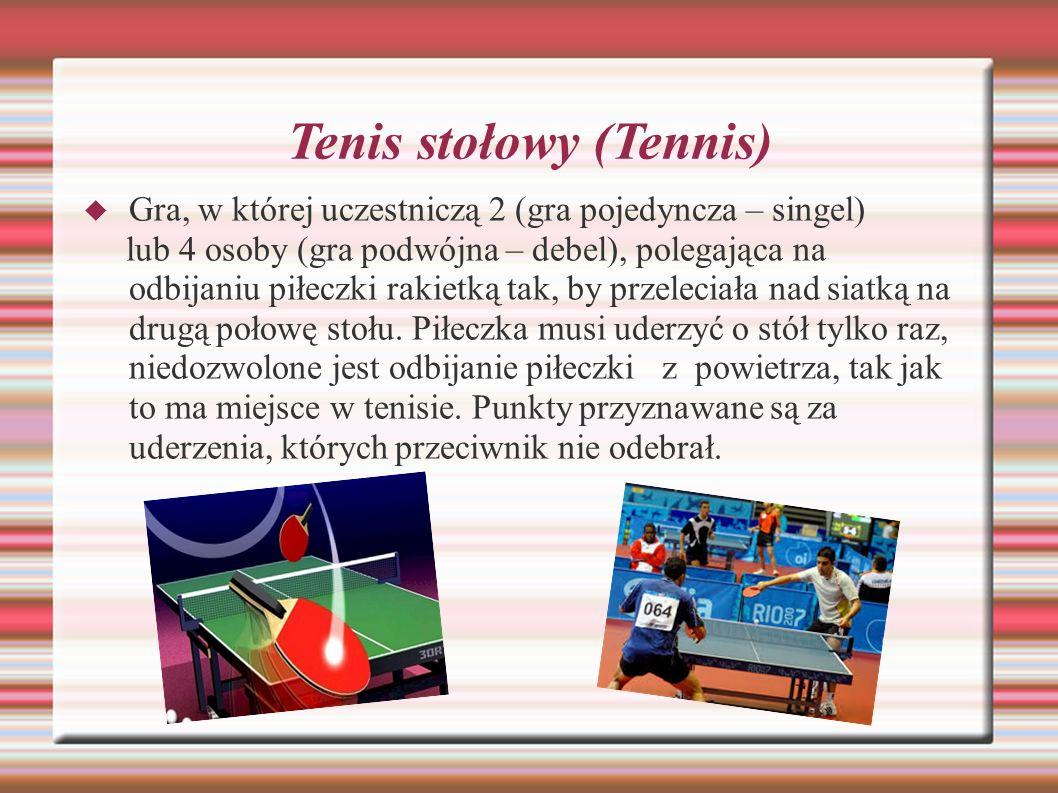 Tenis stołowy (Tennis) Gra, w której uczestniczą 2 (gra pojedyncza – singel) lub 4 osoby (gra podwójna – debel), polegająca na odbijaniu piłeczki raki