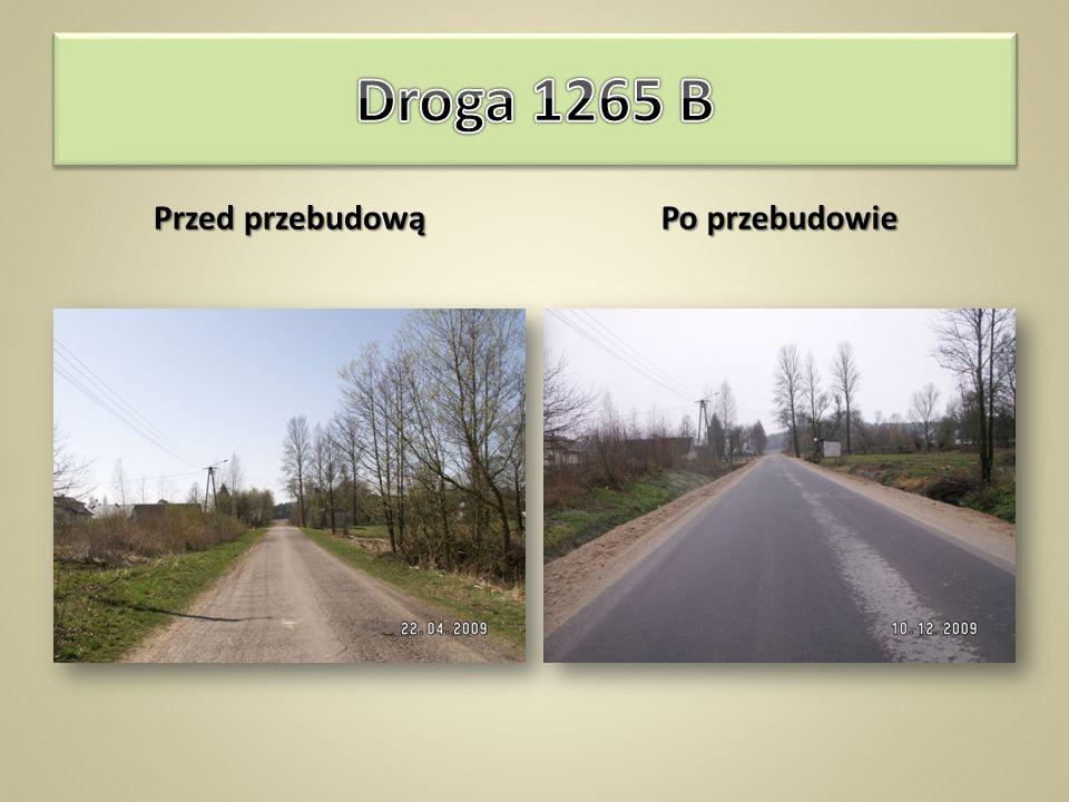 Droga 1265 B Kuźnica – Nowodziel – Tołcze – Klimówka – Bilminy – Malawicze Dolne długość przebudowanego odcinka – 12,57km szerokość jezdni – 5,5 ÷ 6,0