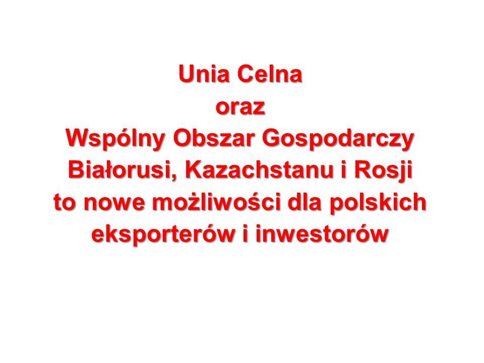Unia Celna oraz Wspólny Obszar Gospodarczy Białorusi, Kazachstanu i Rosji to nowe możliwości dla polskich eksporterów i inwestorów
