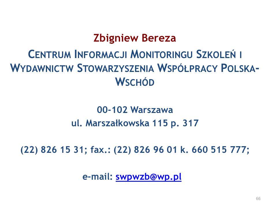 Zbigniew Bereza C ENTRUM I NFORMACJI M ONITORINGU S ZKOLEŃ I W YDAWNICTW S TOWARZYSZENIA W SPÓŁPRACY P OLSKA - W SCHÓD 00-102 Warszawa ul. Marszałkows