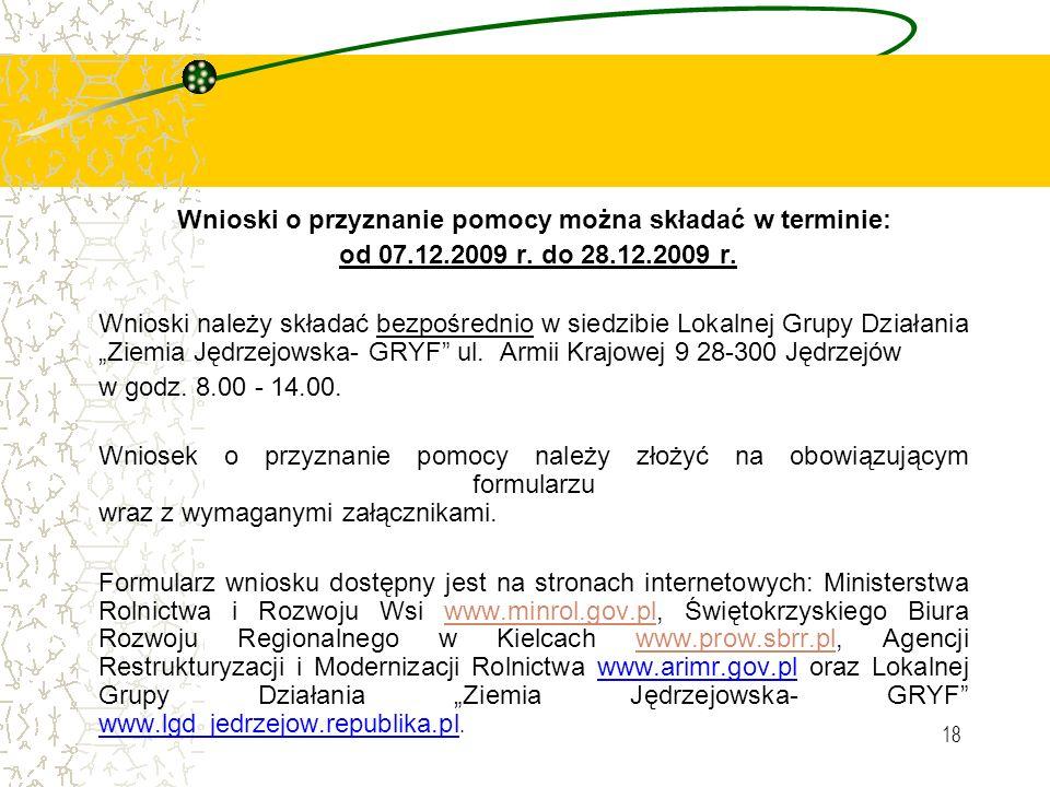18 Wnioski o przyznanie pomocy można składać w terminie: od 07.12.2009 r.