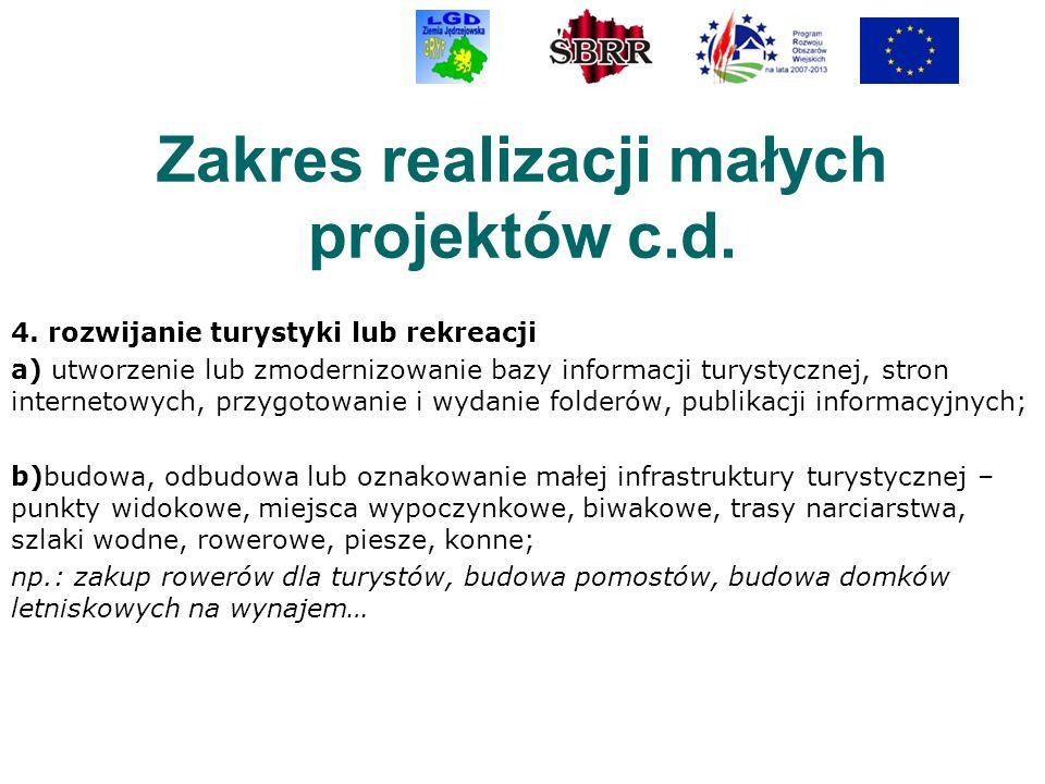 Zakres realizacji małych projektów c.d. 4. rozwijanie turystyki lub rekreacji a) utworzenie lub zmodernizowanie bazy informacji turystycznej, stron in