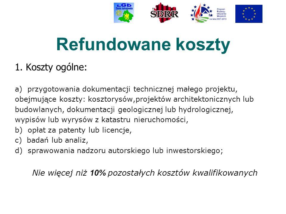 Refundowane koszty 1. Koszty ogólne: a) przygotowania dokumentacji technicznej małego projektu, obejmujące koszty: kosztorysów,projektów architektonic