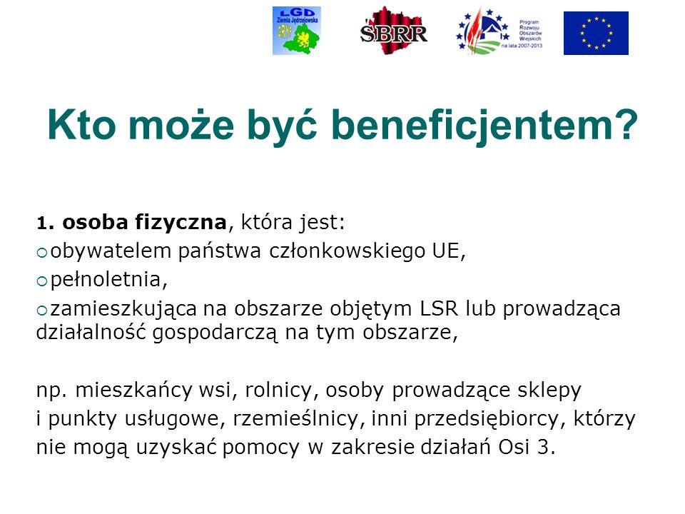 Kto może być beneficjentem? 1. osoba fizyczna, która jest: obywatelem państwa członkowskiego UE, pełnoletnia, zamieszkująca na obszarze objętym LSR lu